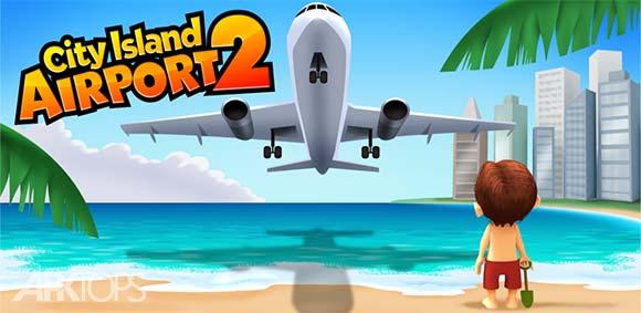 City Island Airport 2 دانلود بازی فرودگاه شهر جزیره ای2